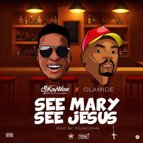 Photo of DJ Kaywise & Olamide – See Mary See Jesus