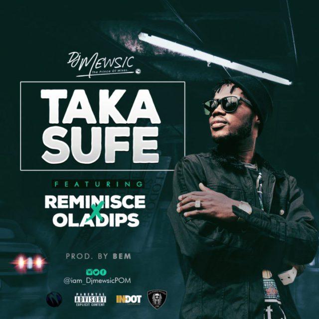 Photo of DJ Mewsic – Taka Sufe ft. Reminisce & Oladips