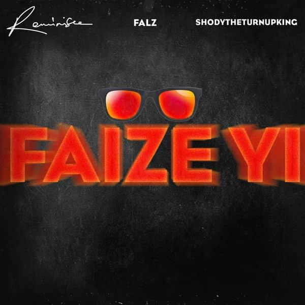 Photo of Reminisce – Faize Yi ft. Falz & ShodyTheTurnUpKing