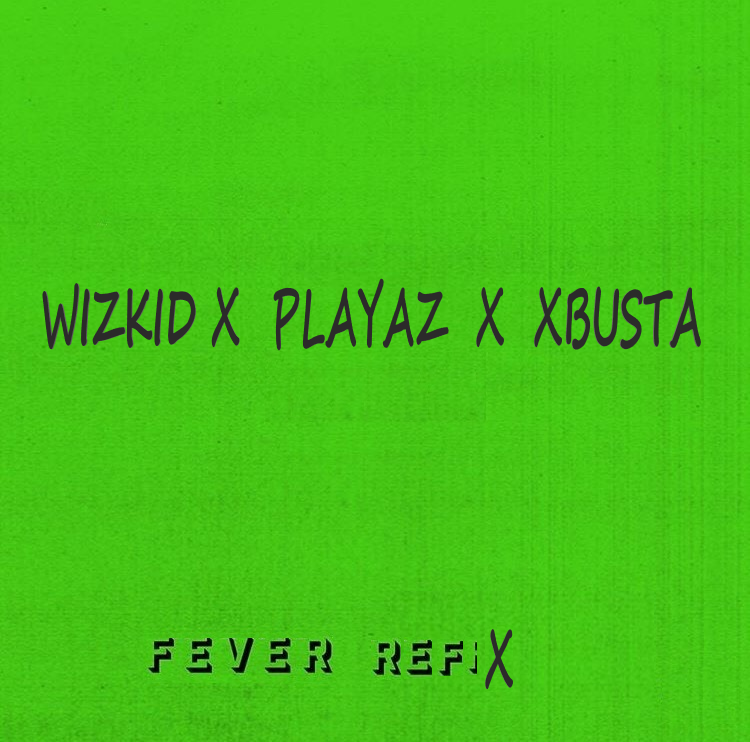 Photo of Wizkid X Playaz X Xbusta – Fever (REFIX)
